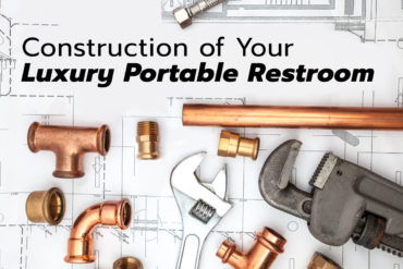Construction of Your Luxury Portable Restroom